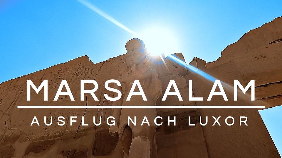 You are currently viewing Ägypten Urlaub | Marsa Alam | Ausflug nach Luxor