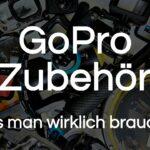 GoPro Zubehör | Was man braucht und kaufen sollte