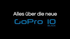 Read more about the article GoPro 10  | Was kann sie? | Wo günstig kaufen? | Woher Zubehör?